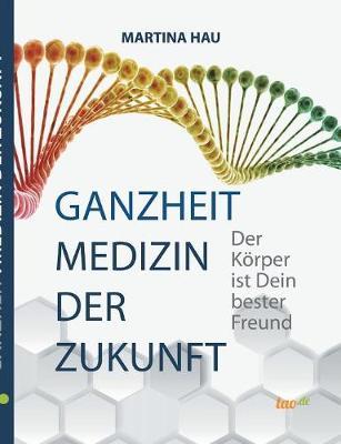 Ganzheit - Medizin Der Zukunft (Paperback)