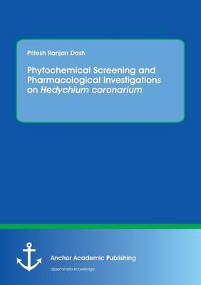 Phytochemical Screening and Pharmacological Investigations on Hedychium Coronarium (Paperback)
