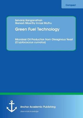 Green Fuel Technology. Microbial Oil Production from Oleaginous Yeast (Cryptococcus Curvatus) (Paperback)