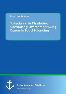 Scheduling in Distributed Computing Environment Using Dynamic Load Balancing (Paperback)