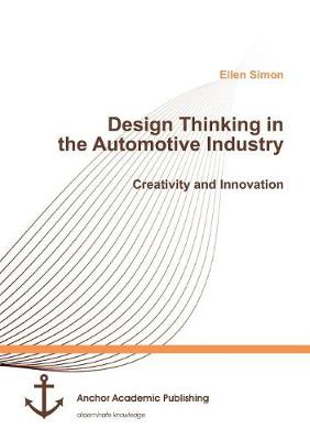 Design Thinking in the Automotive Industry. Creativity and Innovation (Paperback)