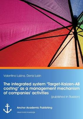 """The Integrated System """"Target-Kaizen-AB Costing"""" as a Management Mechanism of Companies' Activities (Published in Russian) (Paperback)"""