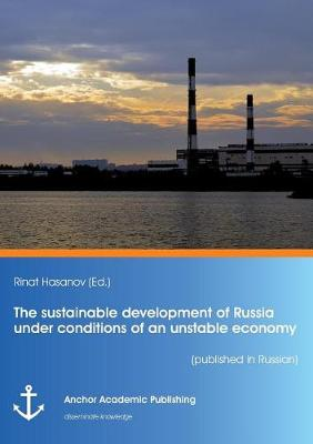 The Sustainable Development of Russia Under Conditions of an Unstable Economy (Published in Russian) (Paperback)