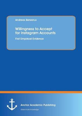 Willingness to Accept for Instagram Accounts. First Empirical Evidence (Paperback)