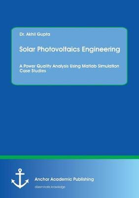 Solar Photovoltaics Engineering. a Power Quality Analysis Using MATLAB Simulation Case Studies (Paperback)