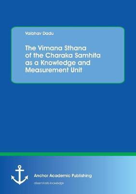 The Vimana Sthana of the Charaka Samhita as a Knowledge and Measurement Unit (Paperback)