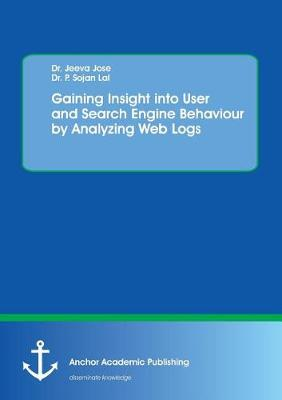Gaining Insight Into User and Search Engine Behaviour by Analyzing Web Logs (Paperback)