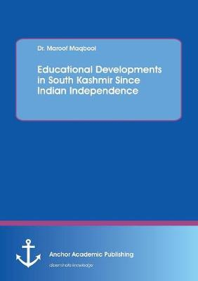 Educational Developments in South Kashmir Since Indian Independence (Paperback)
