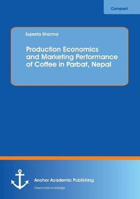 Production Economics and Marketing Performance of Coffee in Parbat, Nepal (Paperback)