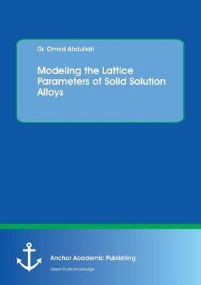 Modeling the Lattice Parameters of Solid Solution Alloys (Paperback)