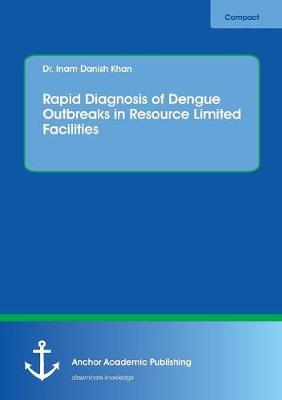 Rapid Diagnosis of Dengue Outbreaks in Resource Limited Facilities (Paperback)