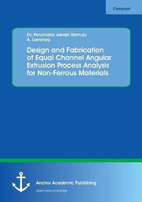 Design and Fabrication of Equal Channel Angular Extrusion Process Analysis for Non-Ferrous Materials (Paperback)