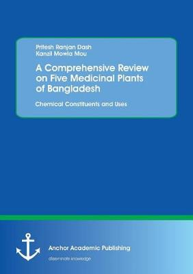 A Comprehensive Review on Five Medicinal Plants of Bangladesh. Chemical Constituents and Uses (Paperback)