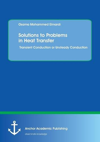 Solutions to Problems in Heat Transfer. Transient Conduction or Unsteady Conduction (Paperback)