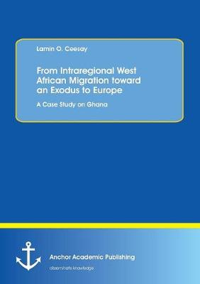 From Intraregional West African Migration Toward an Exodus to Europe. a Case Study on Ghana (Paperback)