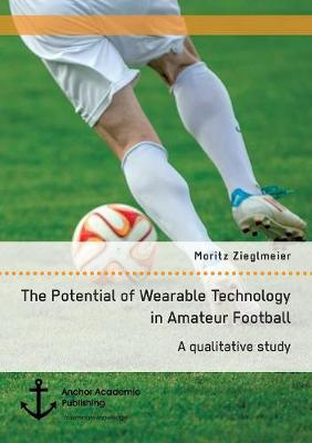 The Potential of Wearable Technology in Amateur Football. a Qualitative Study (Paperback)
