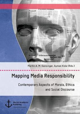 Mapping Media Responsibility. Contemporary Aspects of Morals, Ethics and Social Discourse (Paperback)