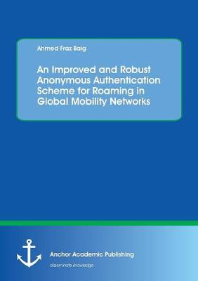 An Improved and Robust Anonymous Authentication Scheme for Roaming in Global Mobility Networks (Paperback)