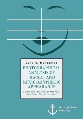 Photographical Analysis of Macro- And Micro-Aesthetic Appearance. a Cross-Sectional Study of Iraqi Adults with Class I Normal Occlusion (Paperback)