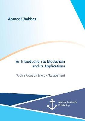 An Introduction to Blockchain and its Applications. With a Focus on Energy Management (Paperback)