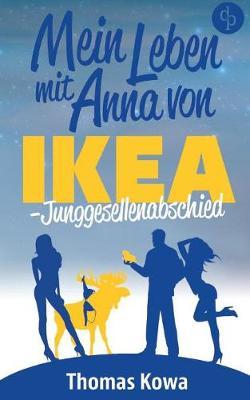 Mein Leben Mit Anna Von Ikea - Junggesellenabschied (Humor) (Paperback)