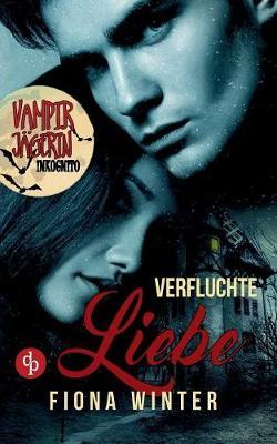 Vampirjagerin Inkognito: Verfluchte Liebe (Liebesroman, Romantasy, Chick-Lit) (Paperback)
