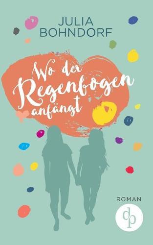 Wo Der Regenbogen Anfangt (Liebe, Drama) (Paperback)