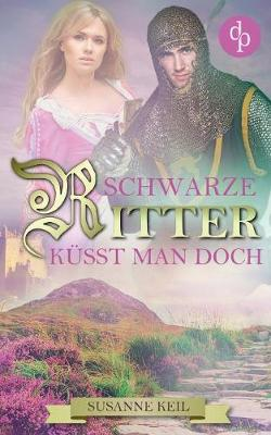 Schwarze Ritter K sst Man Doch (Historischer Roman, Liebe, Humor) (Paperback)
