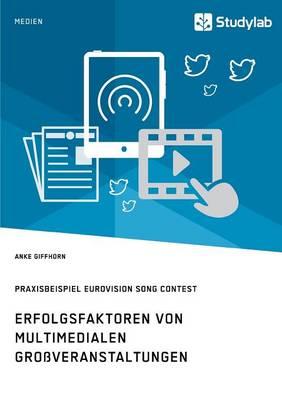 Erfolgsfaktoren Von Multimedialen Groveranstaltungen. Praxisbeispiel Eurovision Song Contest (Paperback)