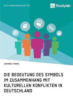 Die Bedeutung Des Symbols Im Zusammenhang Mit Kulturellen Konflikten in Deutschland (Paperback)
