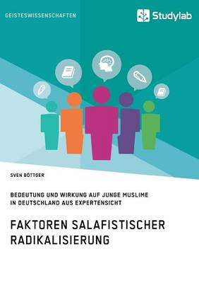 Faktoren Salafistischer Radikalisierung. Bedeutung Und Wirkung Auf Junge Muslime in Deutschland Aus Expertensicht (Paperback)