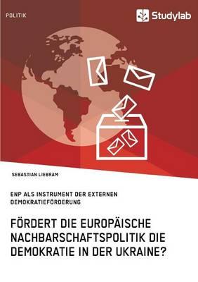 Fordert Die Europaische Nachbarschaftspolitik Die Demokratie in Der Ukraine? (Paperback)