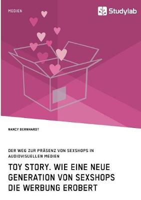 Toy Story. Wie Eine Neue Generation Von Sexshops Die Werbung Erobert (Paperback)