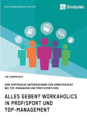 Alles Geben? Workaholics in Profisport Und Top-Management (Paperback)