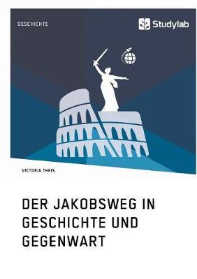 Der Jakobsweg in Geschichte Und Gegenwart (Paperback)