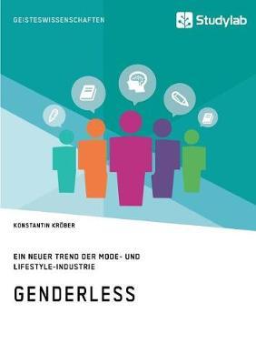Genderless. Ein Neuer Trend Der Mode- Und Lifestyle-Industrie (Paperback)