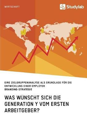 Was Wunscht Sich Die Generation y Vom Ersten Arbeitgeber? (Paperback)