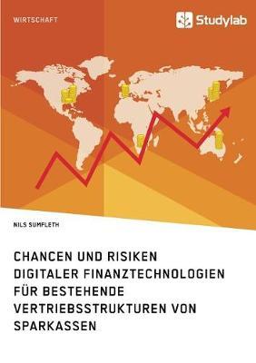 Chancen Und Risiken Digitaler Finanztechnologien Fur Bestehende Vertriebsstrukturen Von Sparkassen (Paperback)