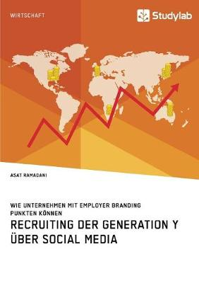 Recruiting der Generation Y uber Social Media: Wie Unternehmen mit Employer Branding punkten koennen (Paperback)