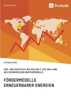 F rdermodelle Erneuerbarer Energien. Vor- Und Nachteile Des Eeg 2017, Eeg 2014 Und Des Schwedischen Quotenmodells (Paperback)