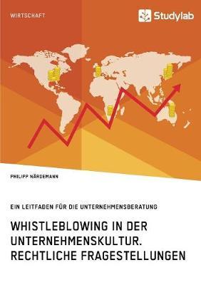 Whistleblowing in Der Unternehmenskultur. Rechtliche Fragestellungen (Paperback)