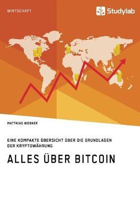 Alles ber Bitcoin. Eine Kompakte bersicht ber Die Grundlagen Der Kryptow hrung (Paperback)