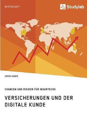 Versicherungen Und Der Digitale Kunde. Chancen Und Risiken F r Insurtechs (Paperback)