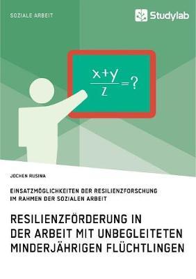 Resilienzf rderung in Der Arbeit Mit Unbegleiteten Minderj hrigen Fl chtlingen (Paperback)