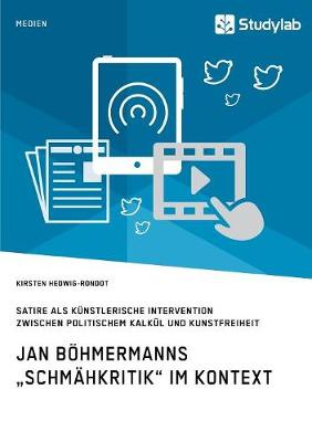 """Jan B hmermanns """"schm hkritik Im Kontext. Satire ALS K nstlerische Intervention Zwischen Politischem Kalk l Und Kunstfreiheit (Paperback)"""