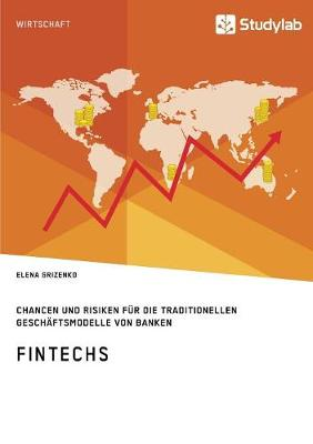 Fintechs. Chancen Und Risiken F r Die Traditionellen Gesch ftsmodelle Von Banken (Paperback)
