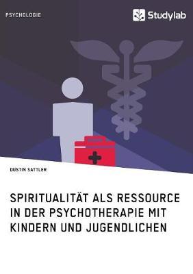 Spiritualit t ALS Ressource in Der Psychotherapie Mit Kindern Und Jugendlichen (Paperback)