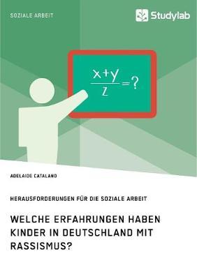 Welche Erfahrungen Haben Kinder in Deutschland Mit Rassismus? Herausforderungen F r Die Soziale Arbeit (Paperback)