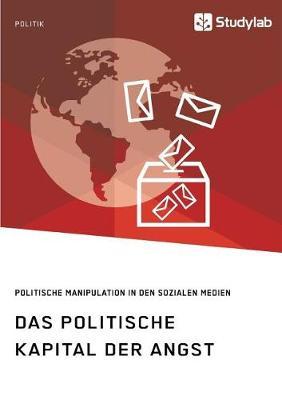 Das Politische Kapital Der Angst. Politische Manipulation in Den Sozialen Medien (Paperback)