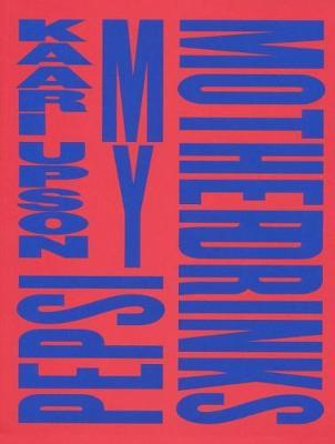 Kaari Upson: My Mother Drinks Pepsi (Paperback)